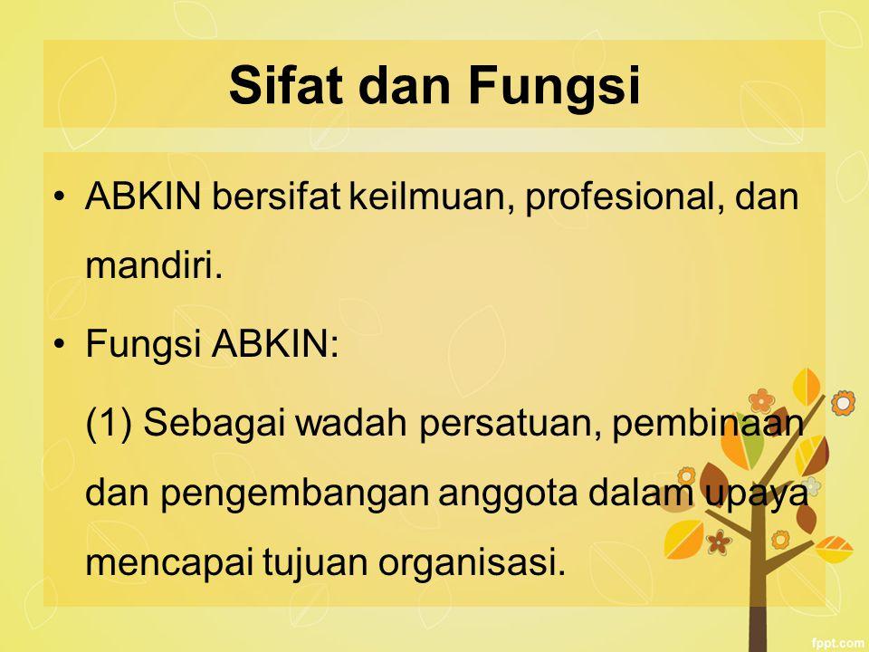 Sifat dan Fungsi ABKIN bersifat keilmuan, profesional, dan mandiri. Fungsi ABKIN: (1) Sebagai wadah persatuan, pembinaan dan pengembangan anggota dala