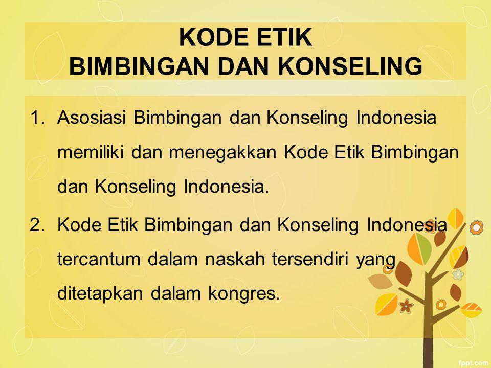 KODE ETIK BIMBINGAN DAN KONSELING 1.Asosiasi Bimbingan dan Konseling Indonesia memiliki dan menegakkan Kode Etik Bimbingan dan Konseling Indonesia. 2.