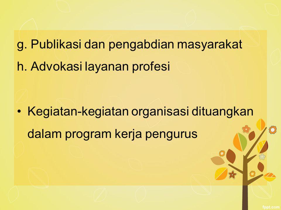 g. Publikasi dan pengabdian masyarakat h. Advokasi layanan profesi Kegiatan-kegiatan organisasi dituangkan dalam program kerja pengurus