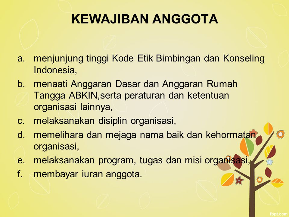 KEWAJIBAN ANGGOTA a.menjunjung tinggi Kode Etik Bimbingan dan Konseling Indonesia, b.menaati Anggaran Dasar dan Anggaran Rumah Tangga ABKIN,serta pera