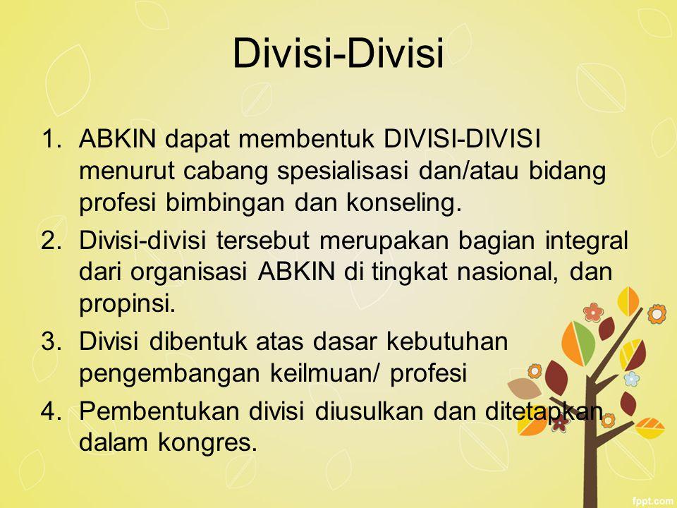 Divisi-Divisi 1.ABKIN dapat membentuk DIVISI-DIVISI menurut cabang spesialisasi dan/atau bidang profesi bimbingan dan konseling. 2.Divisi-divisi terse