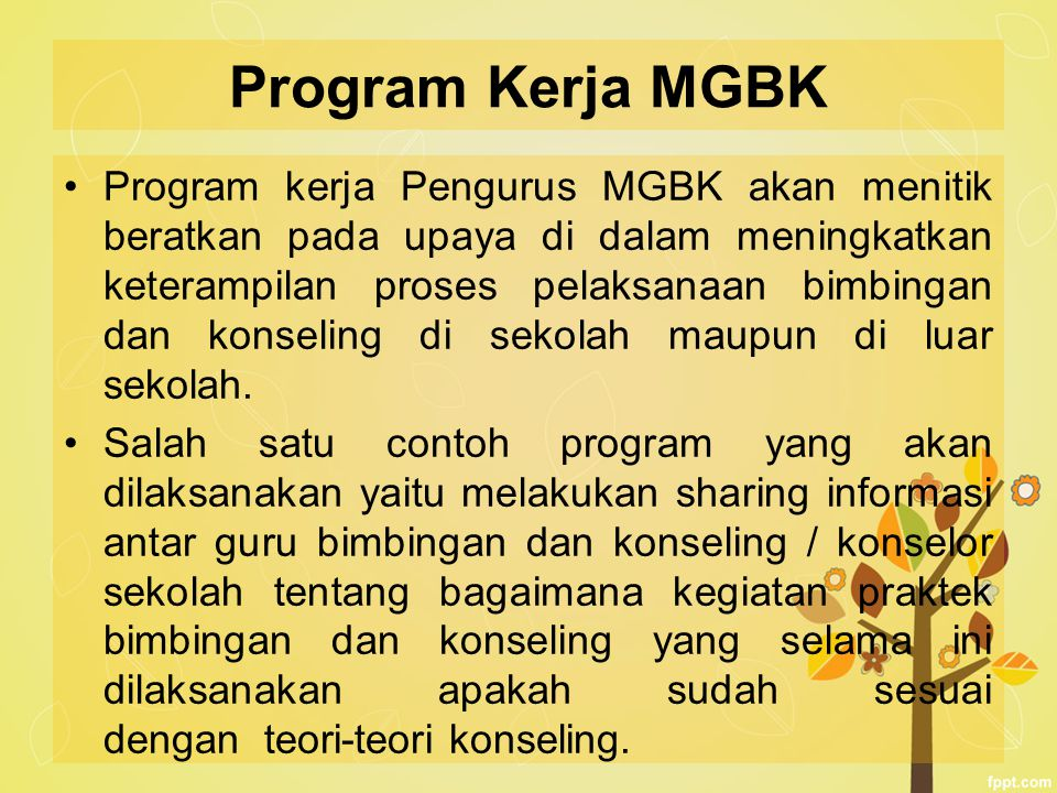 Program Kerja MGBK Program kerja Pengurus MGBK akan menitik beratkan pada upaya di dalam meningkatkan keterampilan proses pelaksanaan bimbingan dan ko