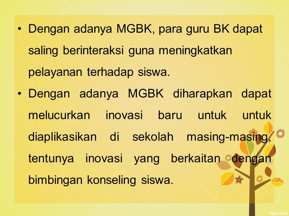Dengan adanya MGBK, para guru BK dapat saling berinteraksi guna meningkatkan pelayanan terhadap siswa. Dengan adanya MGBK diharapkan dapat melucurkan