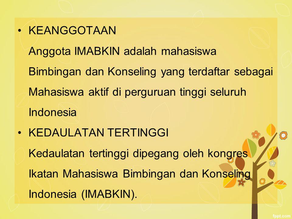 KEANGGOTAAN Anggota IMABKIN adalah mahasiswa Bimbingan dan Konseling yang terdaftar sebagai Mahasiswa aktif di perguruan tinggi seluruh Indonesia KEDA