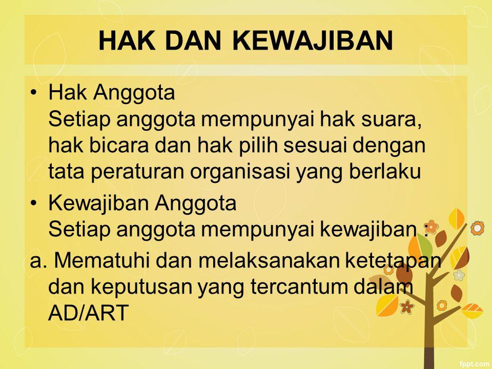 HAK DAN KEWAJIBAN Hak Anggota Setiap anggota mempunyai hak suara, hak bicara dan hak pilih sesuai dengan tata peraturan organisasi yang berlaku Kewaji