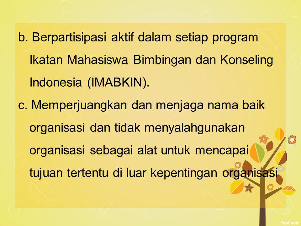 b. Berpartisipasi aktif dalam setiap program Ikatan Mahasiswa Bimbingan dan Konseling Indonesia (IMABKIN). c. Memperjuangkan dan menjaga nama baik org