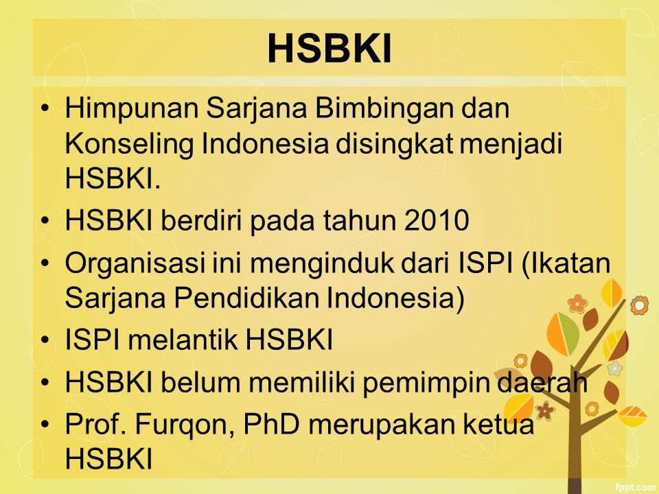 HSBKI Himpunan Sarjana Bimbingan dan Konseling Indonesia disingkat menjadi HSBKI. HSBKI berdiri pada tahun 2010 Organisasi ini menginduk dari ISPI (Ik