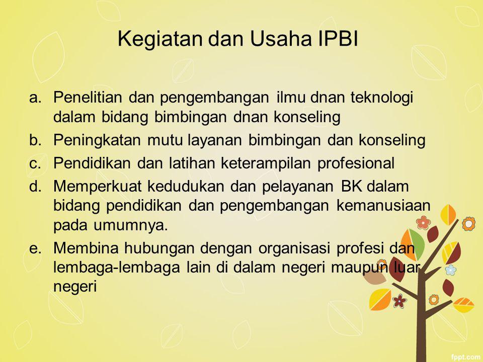 Kegiatan dan Usaha IPBI a.Penelitian dan pengembangan ilmu dnan teknologi dalam bidang bimbingan dnan konseling b.Peningkatan mutu layanan bimbingan d