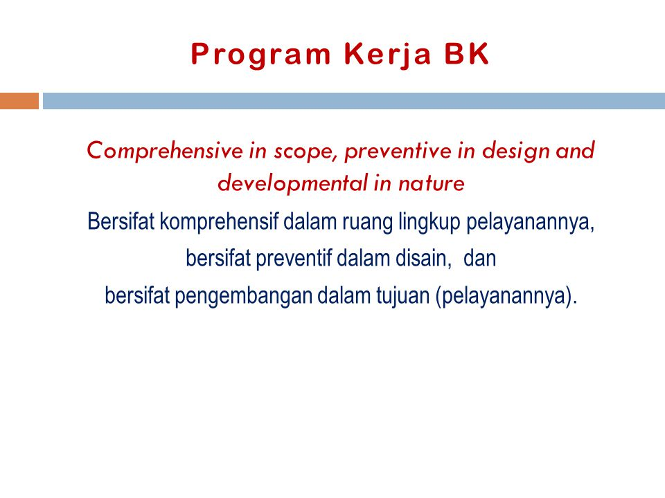 Program Kerja BK Comprehensive in scope, preventive in design and developmental in nature Bersifat komprehensif dalam ruang lingkup pelayanannya, bers