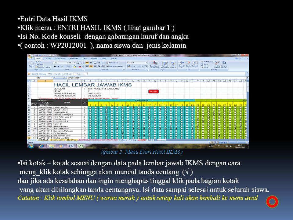 Entri Data Hasil IKMS Klik menu : ENTRI HASIL IKMS ( lihat gambar 1 ) Isi No. Kode konseli dengan gabaungan huruf dan angka ( contoh : WP2012001 ), na