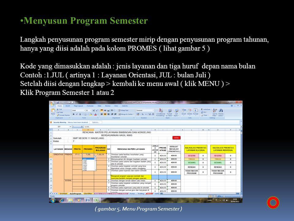Menyusun Program Semester Langkah penyusunan program semester mirip dengan penyusunan program tahunan, hanya yang diisi adalah pada kolom PROMES ( lih
