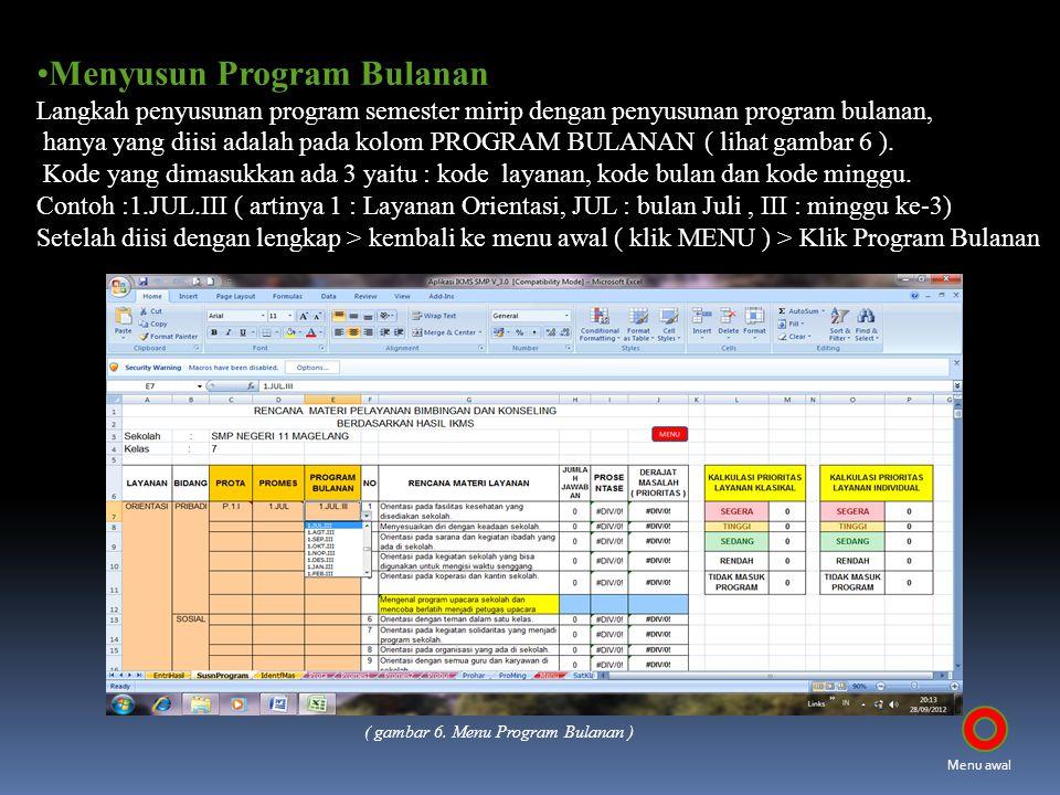 Menyusun Program Bulanan Langkah penyusunan program semester mirip dengan penyusunan program bulanan, hanya yang diisi adalah pada kolom PROGRAM BULAN