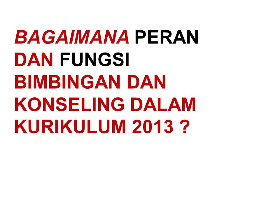 BAGAIMANA PERAN DAN FUNGSI BIMBINGAN DAN KONSELING DALAM KURIKULUM 2013 ?