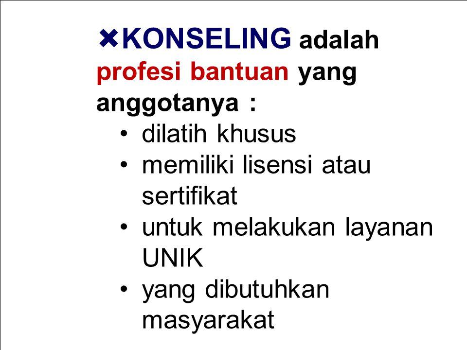  KONSELING adalah profesi bantuan yang anggotanya : dilatih khusus memiliki lisensi atau sertifikat untuk melakukan layanan UNIK yang dibutuhkan masyarakat