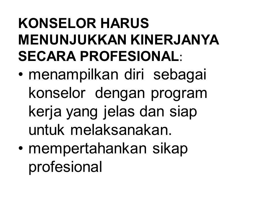 KONSELOR HARUS MENUNJUKKAN KINERJANYA SECARA PROFESIONAL : menampilkan diri sebagai konselor dengan program kerja yang jelas dan siap untuk melaksanakan.