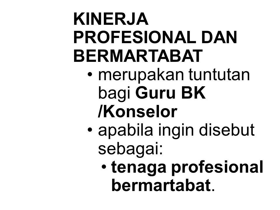 KINERJA PROFESIONAL DAN BERMARTABAT merupakan tuntutan bagi Guru BK /Konselor apabila ingin disebut sebagai: tenaga profesional bermartabat.