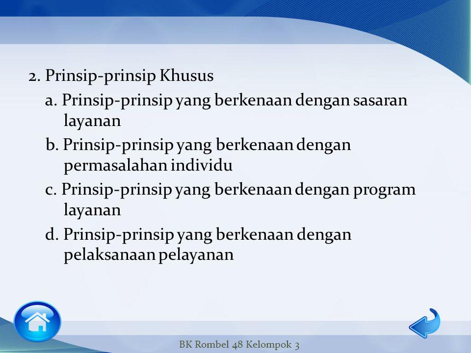 1. Prinsip-prinsip Umum a. Bimbingan berhubungan dengan kepribadian individu yang unik dan ruwet b. Perlu dipahami perbedaan antar individu c. Berpusa