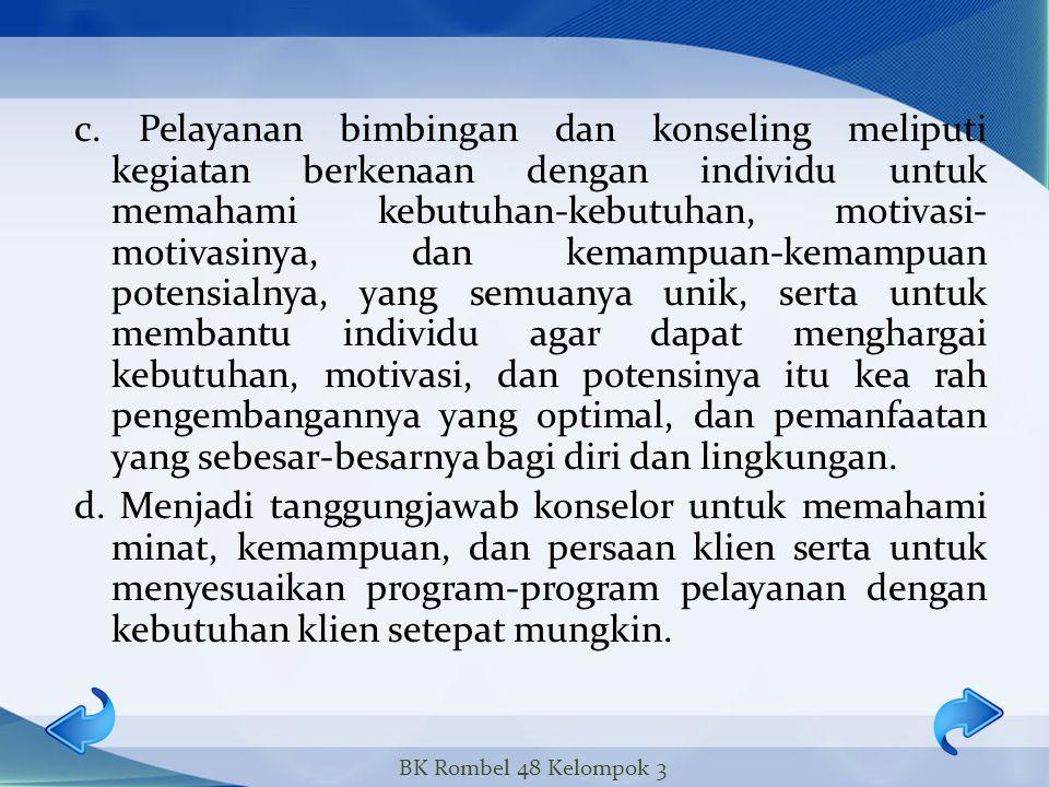 1. Orientasi Perseorangan adalah orientasi yang lebih mengarah kepada satu orang siswa yang sedang mengalami masalah. Di mana Kaidah-kaidah yang berka