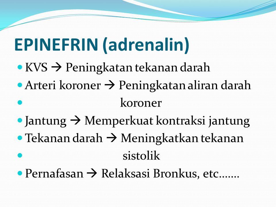 EPINEFRIN (adrenalin) KVS  Peningkatan tekanan darah Arteri koroner  Peningkatan aliran darah koroner Jantung  Memperkuat kontraksi jantung Tekanan