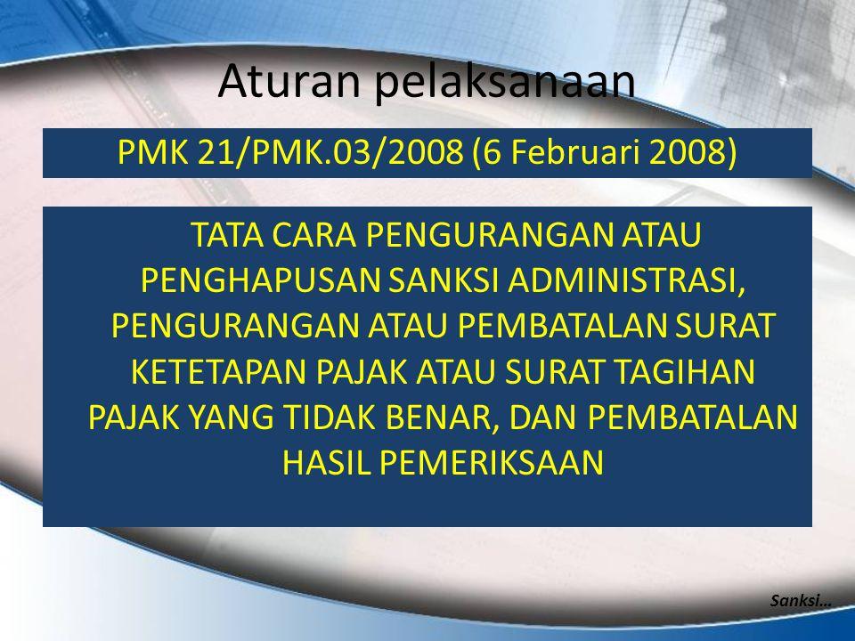 Aturan pelaksanaan PMK 21/PMK.03/2008 (6 Februari 2008) TATA CARA PENGURANGAN ATAU PENGHAPUSAN SANKSI ADMINISTRASI, PENGURANGAN ATAU PEMBATALAN SURAT