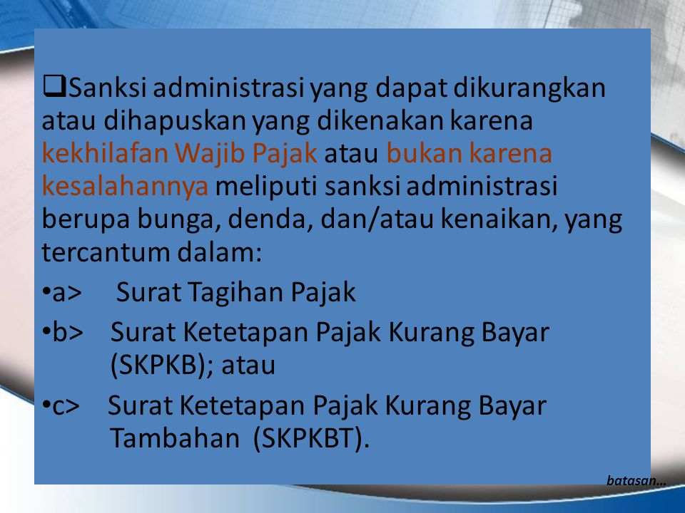 Sanksi administrasi yang dapat dikurangkan atau dihapuskan yang dikenakan karena kekhilafan Wajib Pajak atau bukan karena kesalahannya meliputi sank