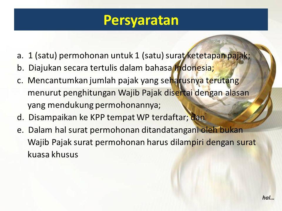 Persyaratan a. 1 (satu) permohonan untuk 1 (satu) surat ketetapan pajak; b. Diajukan secara tertulis dalam bahasa Indonesia; c. Mencantumkan jumlah pa