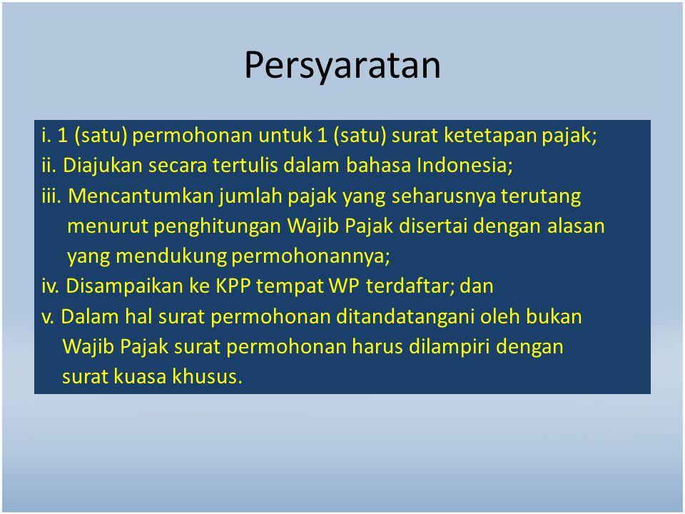 Persyaratan i. 1 (satu) permohonan untuk 1 (satu) surat ketetapan pajak; ii. Diajukan secara tertulis dalam bahasa Indonesia; iii. Mencantumkan jumlah