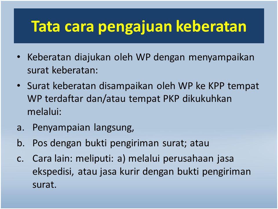 Tata cara pengajuan keberatan Keberatan diajukan oleh WP dengan menyampaikan surat keberatan: Surat keberatan disampaikan oleh WP ke KPP tempat WP ter
