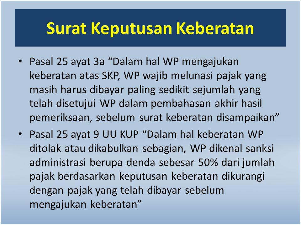 "Surat Keputusan Keberatan Pasal 25 ayat 3a ""Dalam hal WP mengajukan keberatan atas SKP, WP wajib melunasi pajak yang masih harus dibayar paling sediki"