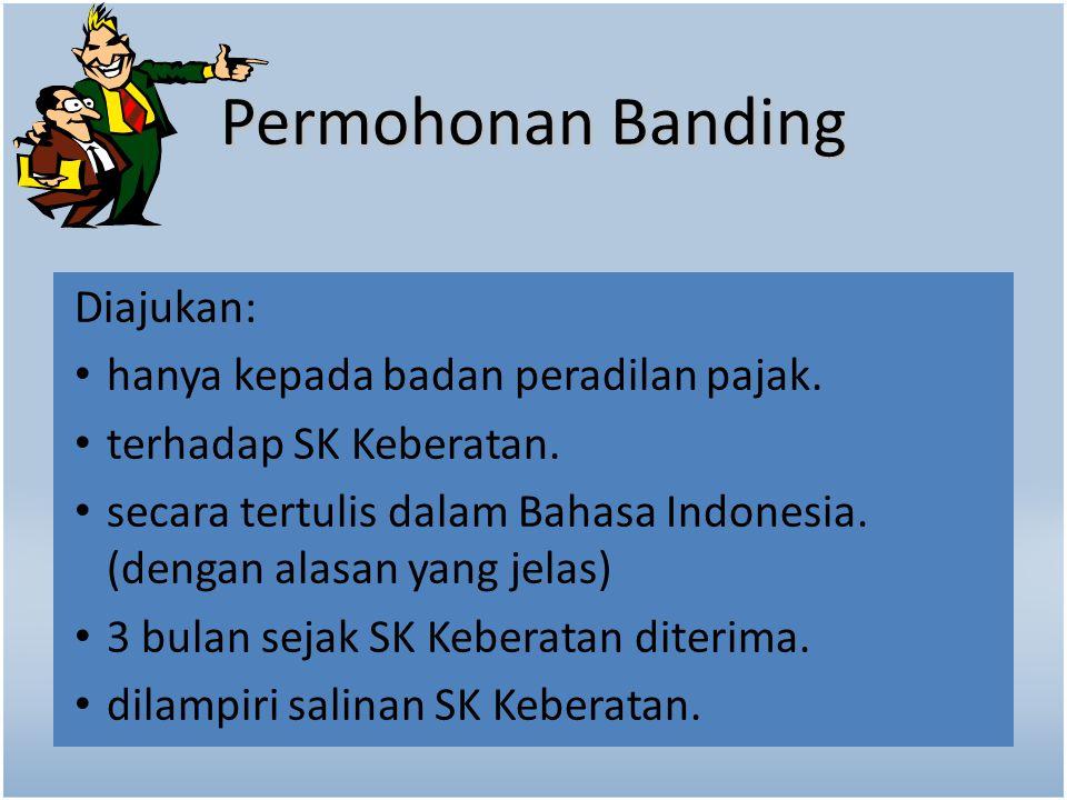 Diajukan: hanya kepada badan peradilan pajak. terhadap SK Keberatan. secara tertulis dalam Bahasa Indonesia. (dengan alasan yang jelas) 3 bulan sejak