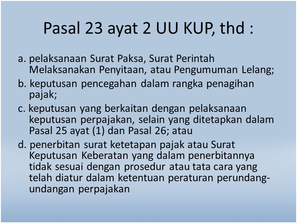 Pasal 23 ayat 2 UU KUP, thd : a. pelaksanaan Surat Paksa, Surat Perintah Melaksanakan Penyitaan, atau Pengumuman Lelang; b. keputusan pencegahan dalam