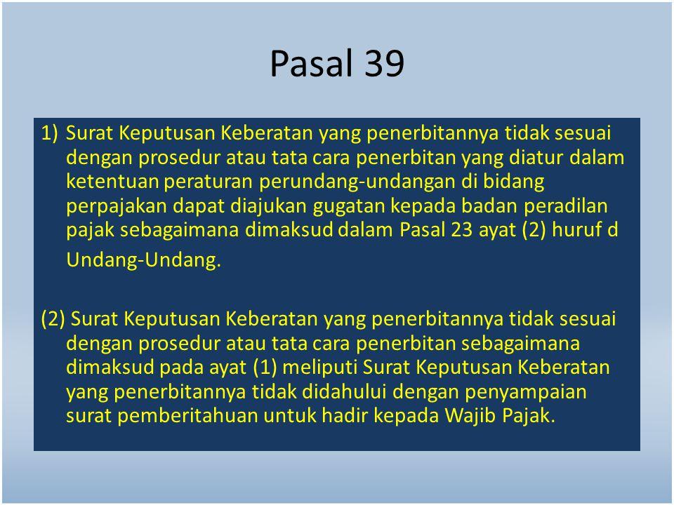 Pasal 39 1) Surat Keputusan Keberatan yang penerbitannya tidak sesuai dengan prosedur atau tata cara penerbitan yang diatur dalam ketentuan peraturan