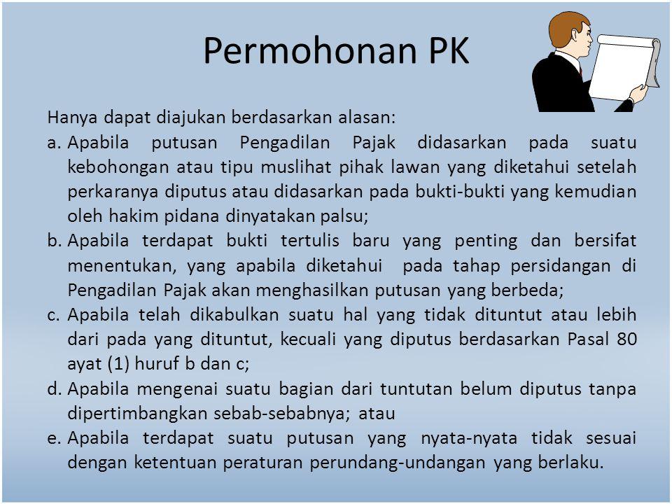 Permohonan PK Hanya dapat diajukan berdasarkan alasan: a.Apabila putusan Pengadilan Pajak didasarkan pada suatu kebohongan atau tipu muslihat pihak la