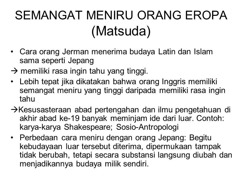 SEMANGAT MENIRU ORANG EROPA (Matsuda) Cara orang Jerman menerima budaya Latin dan Islam sama seperti Jepang  memiliki rasa ingin tahu yang tinggi. Le