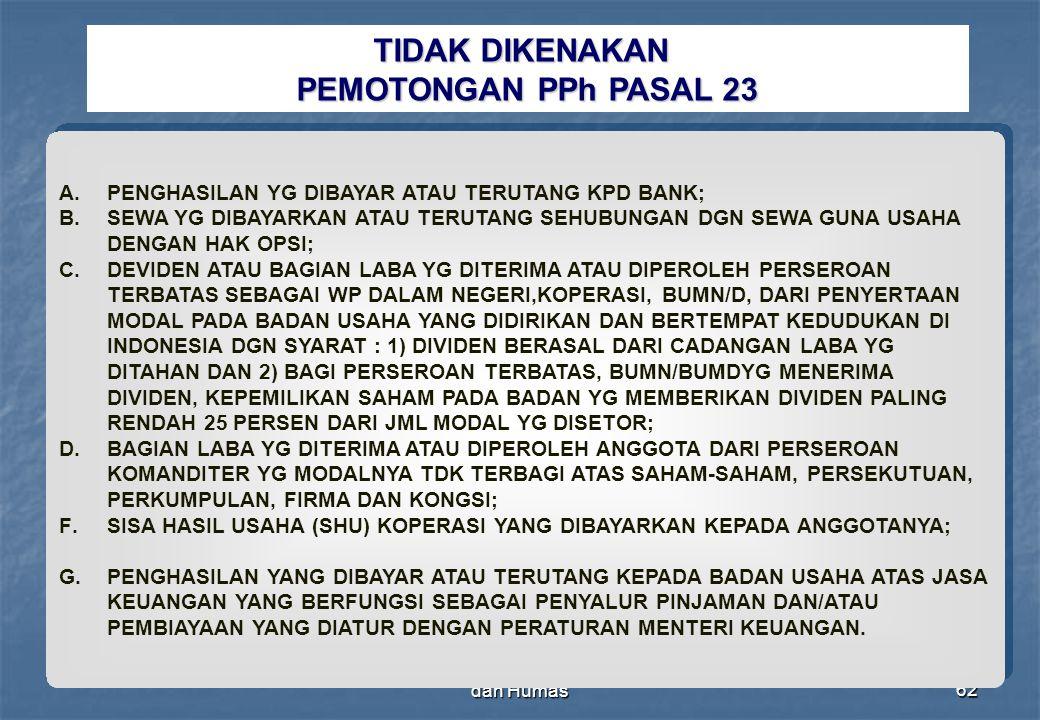 Direktorat Penyuluhan Pelayanan dan Humas62 TIDAK DIKENAKAN PEMOTONGAN PPh PASAL 23 A. PENGHASILAN YG DIBAYAR ATAU TERUTANG KPD BANK; B. SEWA YG DIBAY
