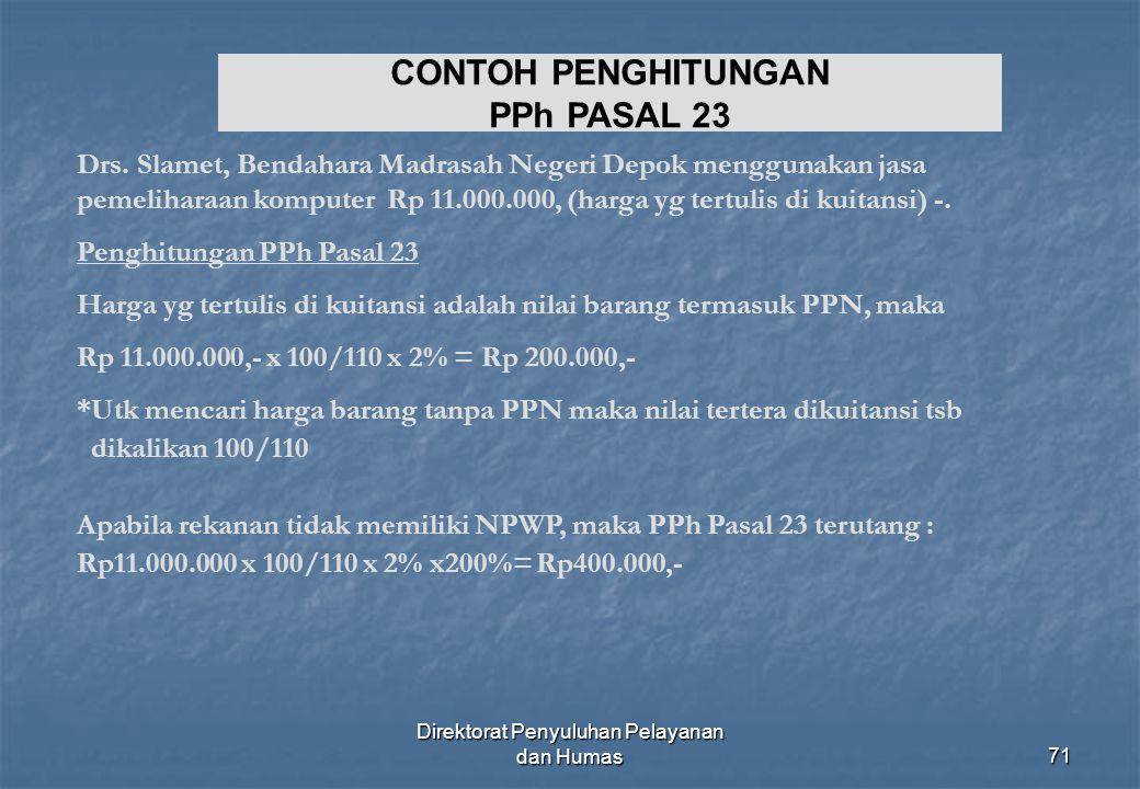 Direktorat Penyuluhan Pelayanan dan Humas71 CONTOH PENGHITUNGAN PPh PASAL 23 Drs. Slamet, Bendahara Madrasah Negeri Depok menggunakan jasa pemeliharaa
