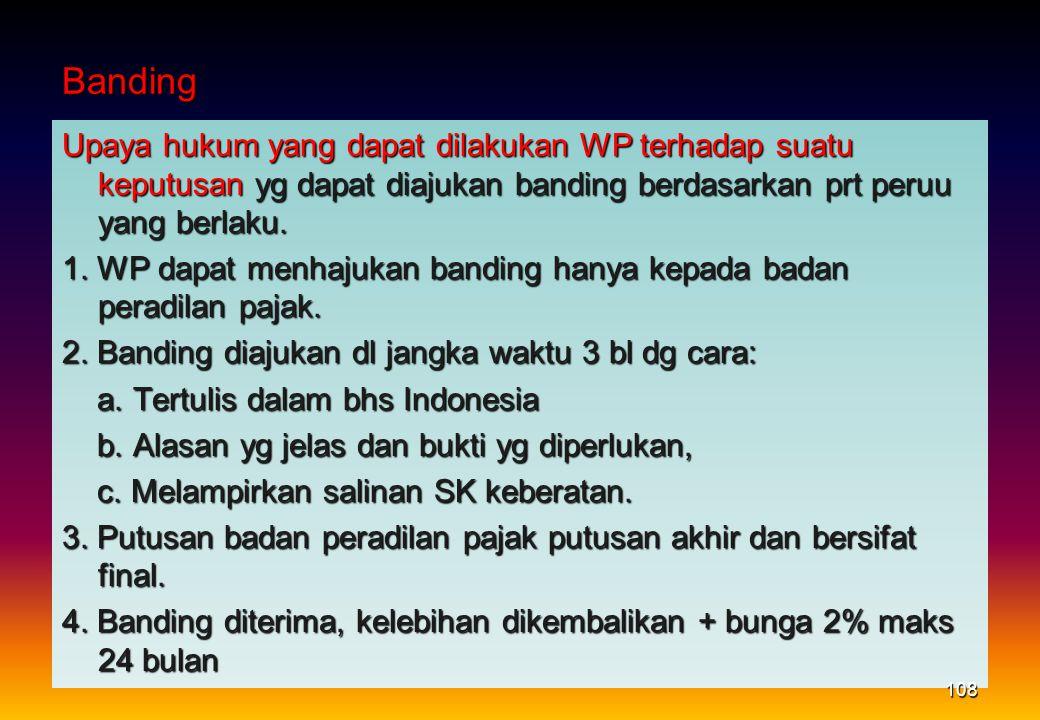 Banding Upaya hukum yang dapat dilakukan WP terhadap suatu keputusan yg dapat diajukan banding berdasarkan prt peruu yang berlaku. 1. WP dapat menhaju