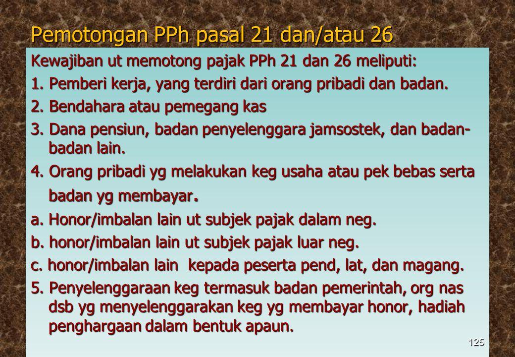Pemotongan PPh pasal 21 dan/atau 26 Kewajiban ut memotong pajak PPh 21 dan 26 meliputi: 1. Pemberi kerja, yang terdiri dari orang pribadi dan badan. 2