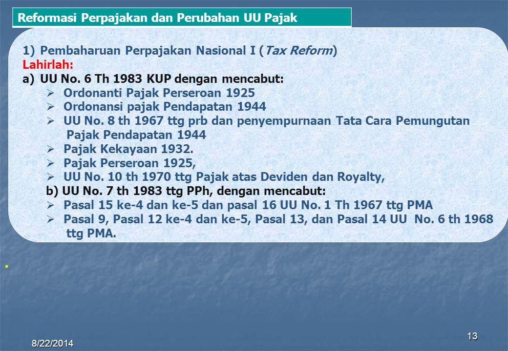8/22/2014 13 1)Pembaharuan Perpajakan Nasional I (Tax Reform) Lahirlah: a)UU No. 6 Th 1983 KUP dengan mencabut: OOrdonanti Pajak Perseroan 1925 OO