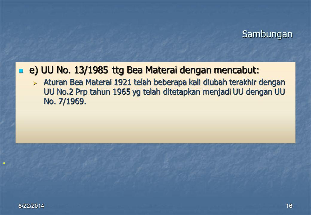 Sambungan e) UU No. 13/1985 ttg Bea Materai dengan mencabut: e) UU No. 13/1985 ttg Bea Materai dengan mencabut:  Aturan Bea Materai 1921 telah bebera