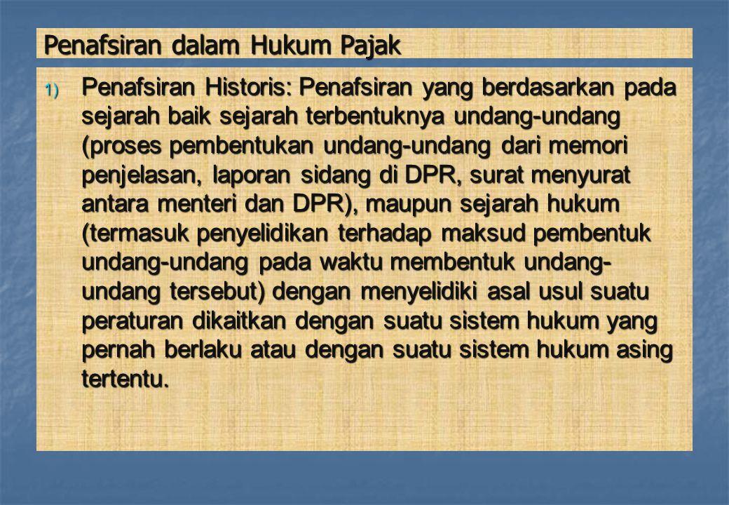 Penafsiran dalam Hukum Pajak 1) Penafsiran Historis: Penafsiran yang berdasarkan pada sejarah baik sejarah terbentuknya undang-undang (proses pembentu