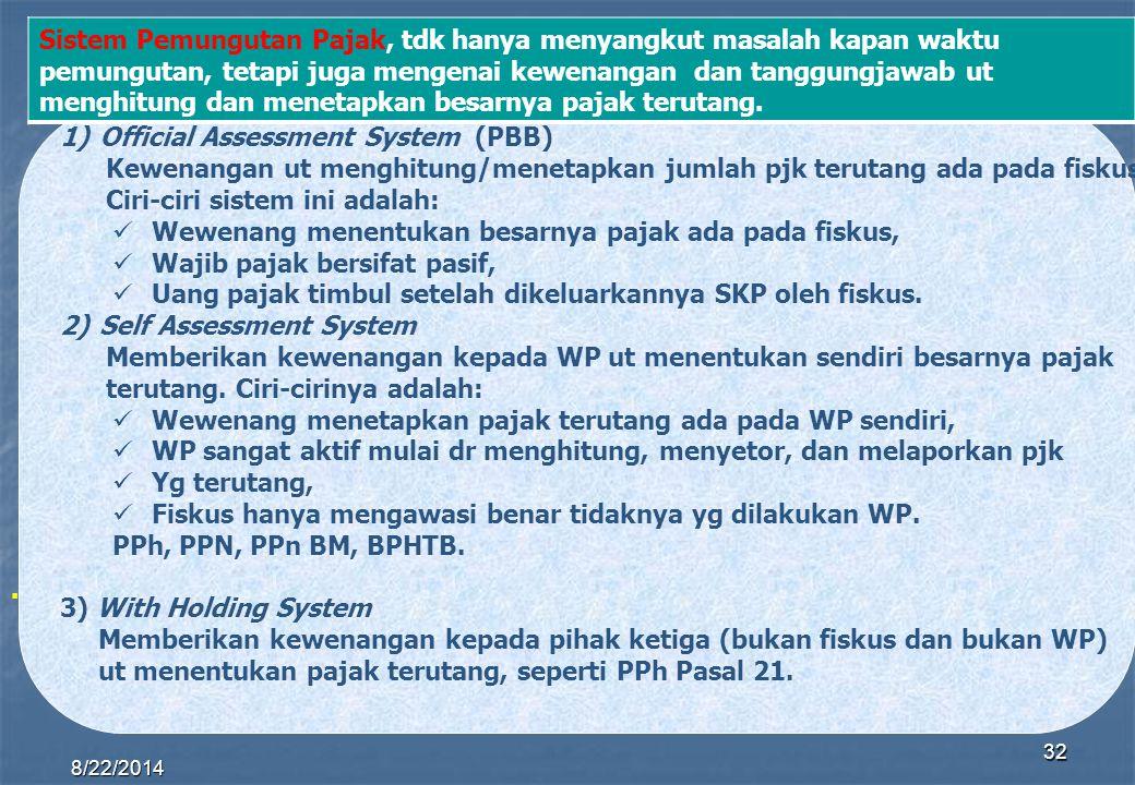 8/22/2014 32 1)Official Assessment System (PBB) Kewenangan ut menghitung/menetapkan jumlah pjk terutang ada pada fiskus Ciri-ciri sistem ini adalah: W