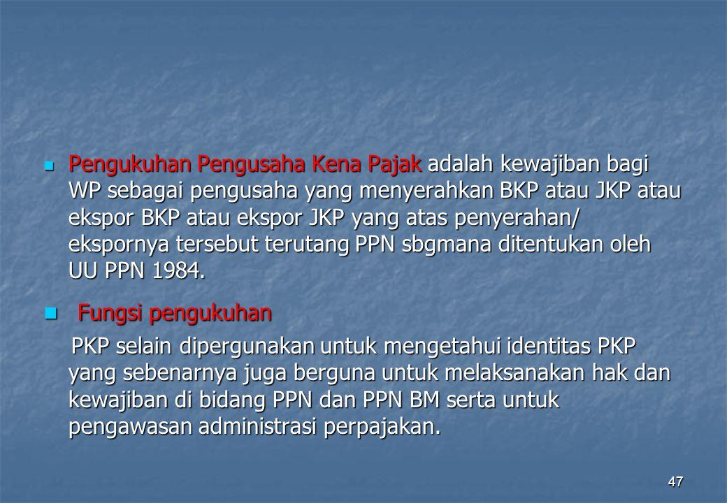 Pengukuhan Pengusaha Kena Pajak adalah kewajiban bagi WP sebagai pengusaha yang menyerahkan BKP atau JKP atau ekspor BKP atau ekspor JKP yang atas pen