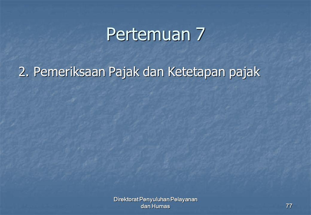 Pertemuan 7 2. Pemeriksaan Pajak dan Ketetapan pajak Direktorat Penyuluhan Pelayanan dan Humas77