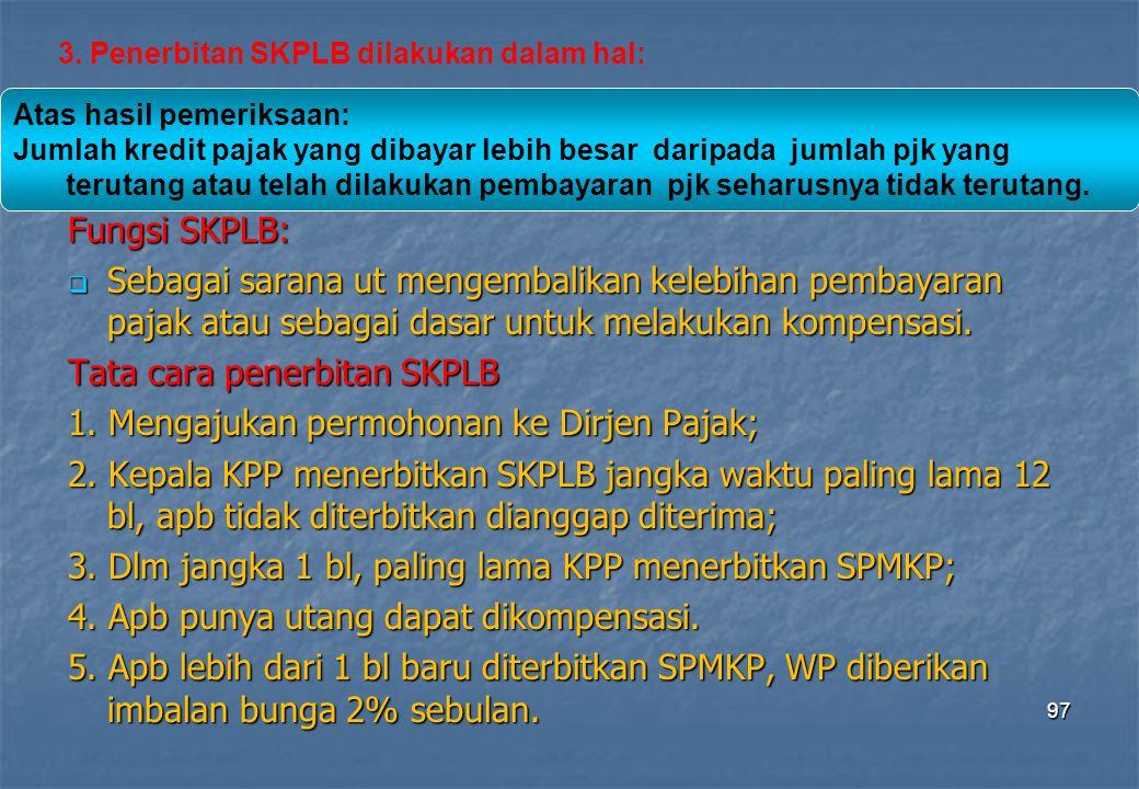 Fungsi SKPLB:  Sebagai sarana ut mengembalikan kelebihan pembayaran pajak atau sebagai dasar untuk melakukan kompensasi. Tata cara penerbitan SKPLB 1