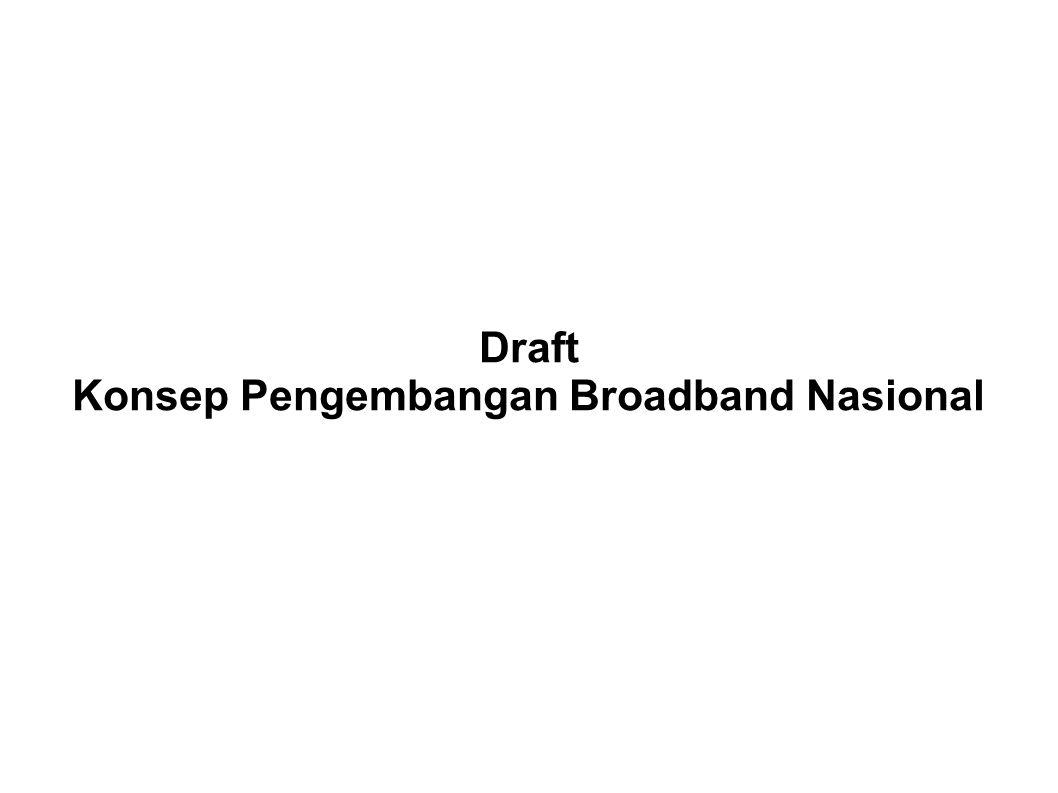 Draft Konsep Pengembangan Broadband Nasional