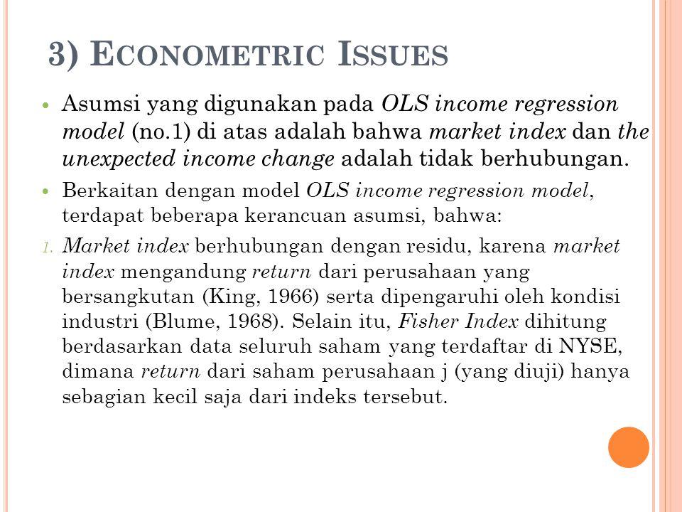 3) E CONOMETRIC I SSUES Asumsi yang digunakan pada OLS income regression model (no.1) di atas adalah bahwa market index dan the unexpected income chan