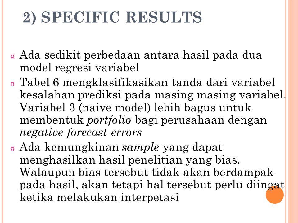 2) SPECIFIC RESULTS ¤ Ada sedikit perbedaan antara hasil pada dua model regresi variabel ¤ Tabel 6 mengklasifikasikan tanda dari variabel kesalahan pr