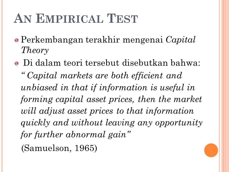 """A N E MPIRICAL T EST  Perkembangan terakhir mengenai Capital Theory  Di dalam teori tersebut disebutkan bahwa: """" Capital markets are both efficient"""