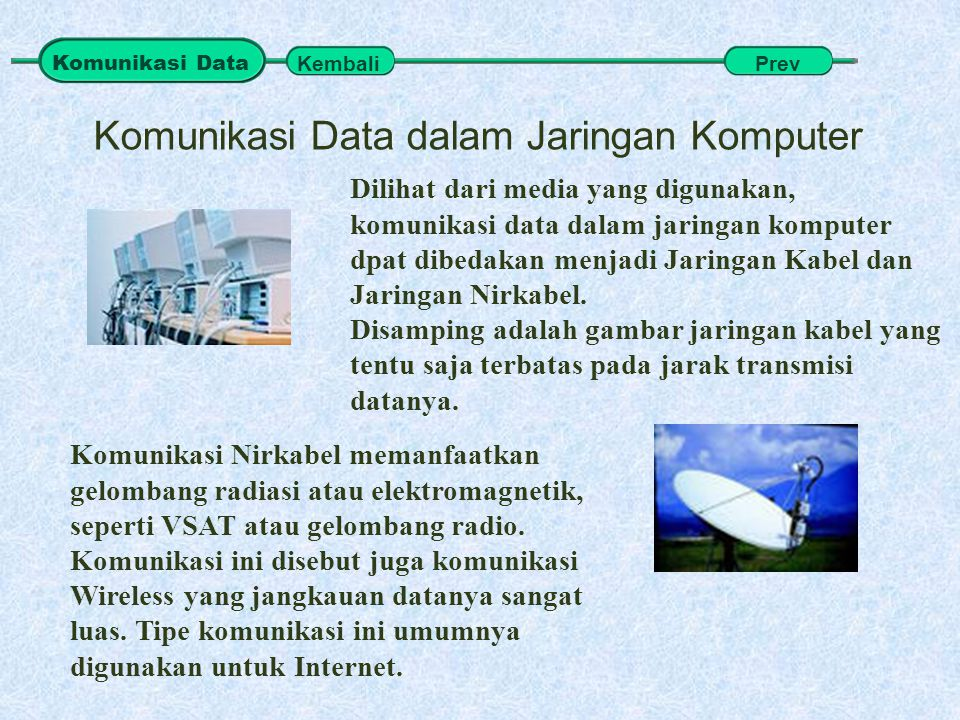 Komunikasi Data dalam Jaringan Komputer Dilihat dari media yang digunakan, komunikasi data dalam jaringan komputer dpat dibedakan menjadi Jaringan Kab